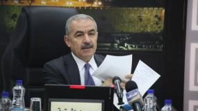 اشتية: مجلس الوزراء يناقش إنشاء مؤسسة مالية تدير الأموال والمصاريف العامة